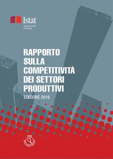 Rapporto sulla competitività dei settori produttivi 2016 - Istat - ebook