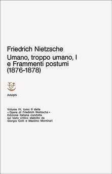 Radiosenisenews.it Opere complete. Vol. 1: Umano, troppo umano I e frammenti postumi (1876-1878). Image