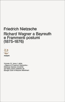 Lpgcsostenible.es Opere complete. Vol. 4: Richard Wagner a Bayreuth-Considerazioni inattuali (IV)-Frammenti postumi (1875-1876). Image
