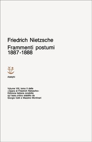 Opere complete. Vol. 8: Frammenti postumi (1887-1888).