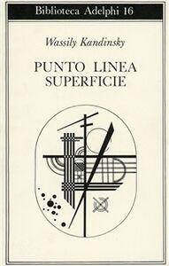 Foto Cover di Punto, linea, superficie. Contributo all'analisi degli elementi pittorici, Libro di Vasilij Kandinskij, edito da Adelphi