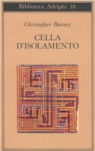 Foto Cover di Cella d'isolamento, Libro di Christopher Burney, edito da Adelphi
