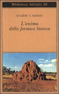 Libro L' anima della formica bianca Eugene N. Marais