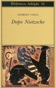 Foto Cover di Dopo Nietzsche, Libro di Giorgio Colli, edito da Adelphi
