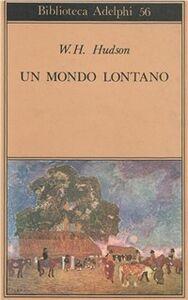 Foto Cover di Un mondo lontano, Libro di William H. Hudson, edito da Adelphi