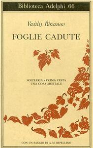 Foto Cover di Foglie cadute. Solitaria-Prima Cesta-Una cosa mortale, Libro di Vasilij Rozanov, edito da Adelphi