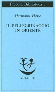 Libro Il pellegrinaggio in Oriente Hermann Hesse