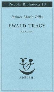 Foto Cover di Ewald Tragy. Rhacconto, Libro di Rainer M. Rilke, edito da Adelphi
