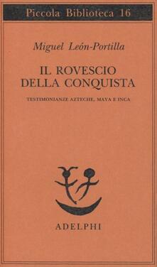 Il rovescio della Conquista. Testimonianze azteche, maya e inca.pdf