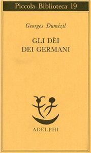 Foto Cover di Gli dei dei germani. Saggio sulla formazione della religione scandinava, Libro di Georges Dumézil, edito da Adelphi
