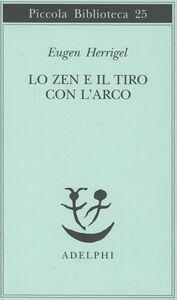 Libro Lo zen e il tiro con l'arco Eugen Herrigel
