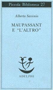 Libro Maupassant e «L'altro» Alberto Savinio