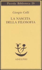 Libro La nascita della filosofia Giorgio Colli
