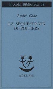 Foto Cover di La sequestrata di Poitiers, Libro di André Gide, edito da Adelphi