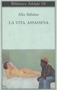 Libro La vita assassina Félix Vallotton