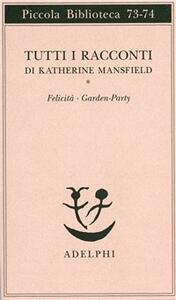 Tutti i racconti. Vol. 1: Felicità-Garden party.