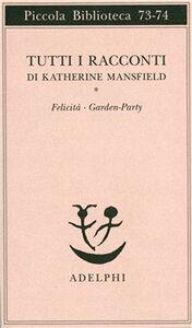 Libro Tutti i racconti. Vol. 1: FelicitàGarden party. Katherine Mansfield