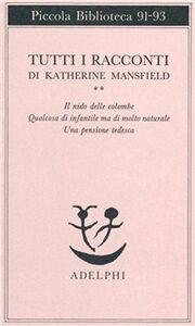 Libro Tutti i racconti. Vol. 2: Il nido delle colombeQualcosa di infantile ma di molto naturaleUna pensione tedesca. Katherine Mansfield