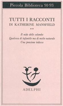 Tutti i racconti. Vol. 2: Il nido delle colombe-Qualcosa di infantile ma di molto naturale-Una pensione tedesca..pdf