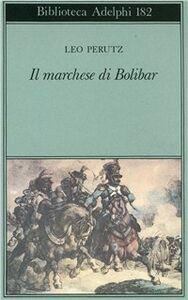 Foto Cover di Il marchese di Bolibar, Libro di Leo Perutz, edito da Adelphi