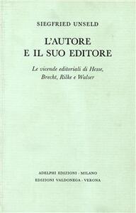 L' autore e il suo editore. Le vicende editoriali di Hesse, Brecht, Rilche e Walser
