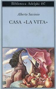 Foto Cover di Casa «La vita», Libro di Alberto Savinio, edito da Adelphi