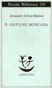 Foto Cover di Il giovane Moncada, Libro di Alexander Lernet-Holenia, edito da Adelphi