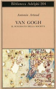 Foto Cover di Van Gogh il suicidato della società, Libro di Antonin Artaud, edito da Adelphi