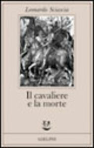 Libro Il cavaliere e la morte. Sotie Leonardo Sciascia