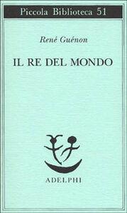 Foto Cover di Il re del mondo, Libro di René Guénon, edito da Adelphi