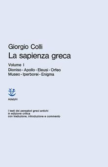 Tegliowinterrun.it La sapienza greca. Vol. 1: Dioniso, Apollo, Eleusi, Orfeo, Museo, Iperborei, Enigma. Image