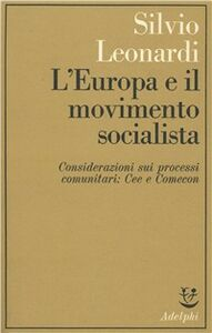 Libro L' Europa e il movimento socialista; Considerazioni sui processi comunitari: CEE e Comecon Silvio Leonardi