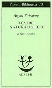 Teatro naturalistico. Vol. 1: Il padre-Creditori.