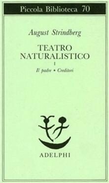 Teatro naturalistico. Vol. 1: Il padre-Creditori. - August Strindberg - copertina