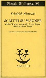 Libro Scritti su Wagner. Richard Wagner a Bayreuth-Il caso Wagner-Nietzsche contra Wagner Friedrich Nietzsche