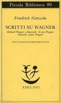 Scritti su Wagner: Richard Wagner a Bayreuth-Il caso Wagner-Nietzsche contra Wagner - Nietzsche Friedrich - wuz.it