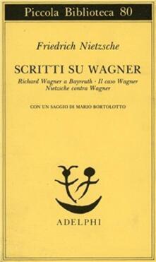 Scritti su Wagner: Richard Wagner a Bayreuth-Il caso Wagner-Nietzsche contra Wagner - Friedrich Nietzsche - copertina
