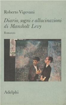 Diario, sogni e allucinazioni di Mansholt Levy. Romanzo.pdf