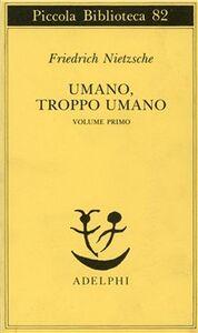 Foto Cover di Umano, troppo umano. Vol. 1, Libro di Friedrich Nietzsche, edito da Adelphi