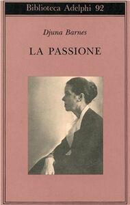 Foto Cover di La passione, Libro di Djuna Barnes, edito da Adelphi