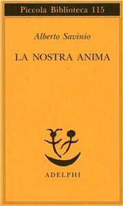 Foto Cover di La nostra anima, Libro di Alberto Savinio, edito da Adelphi