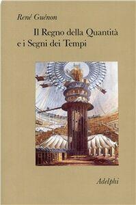 Foto Cover di Il regno della quantità e i segni dei tempi, Libro di René Guénon, edito da Adelphi