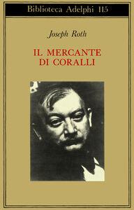 Foto Cover di Il mercante di coralli, Libro di Joseph Roth, edito da Adelphi