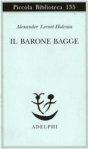 Foto Cover di Il barone Bagge, Libro di Alexander Lernet-Holenia, edito da Adelphi
