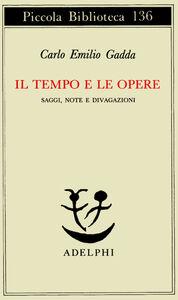 Libro Il tempo e le opere Carlo E. Gadda