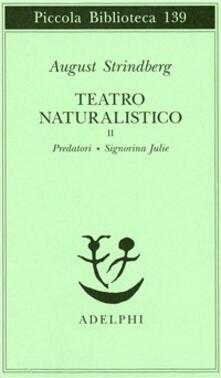 Teatro naturalistico. Vol. 2: Predatori-Signorina Julie. - August Strindberg - copertina