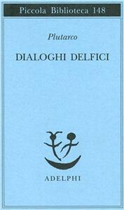Dialoghi delfici. Il tramonto degli oracoli-L'E di Delfi-Gli oracoli della Pizia