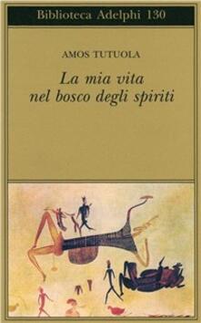 La mia vita nel bosco degli spiriti-Il bevitore di vino di palma - Amos Tutuola - copertina