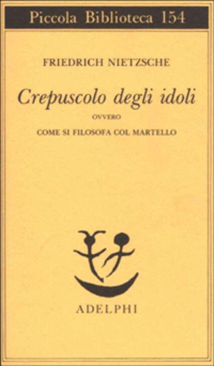 Crepuscolo degli idoli ovvero come si filosofa col martello - Friedrich Nietzsche - copertina