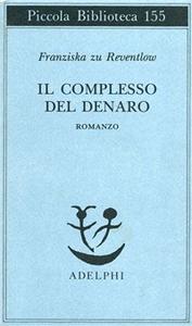 Libro Il complesso del denaro. Romanzo Franziska zu Reventlow
